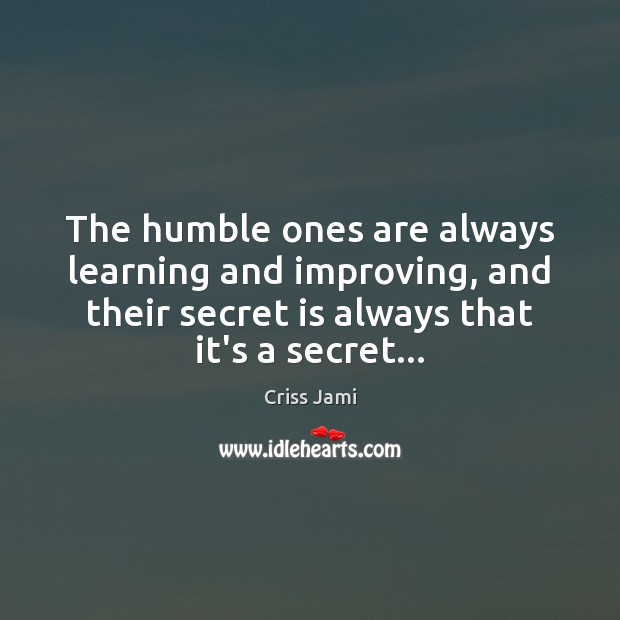 The humble ones are always learning and improving, and their secret is Image