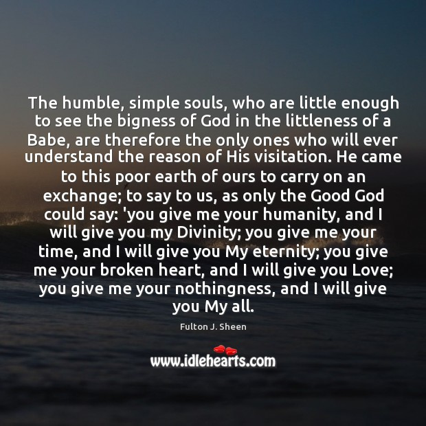 The humble, simple souls, who are little enough to see the bigness Broken Heart Quotes Image