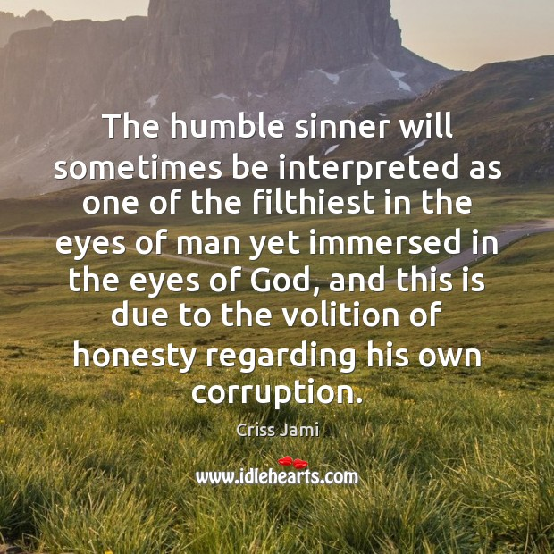 The humble sinner will sometimes be interpreted as one of the filthiest Image