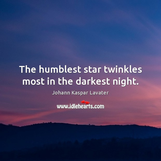 The humblest star twinkles most in the darkest night. Image