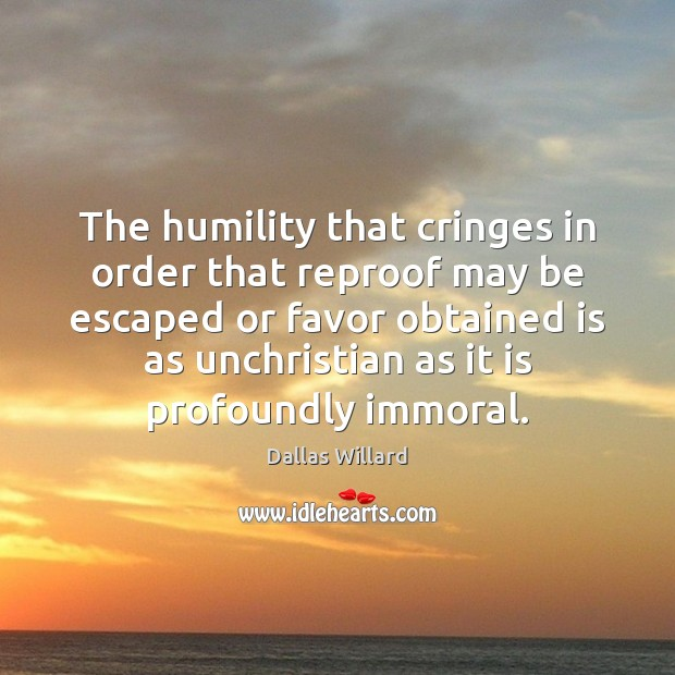Image, The humility that cringes in order that reproof may be escaped or