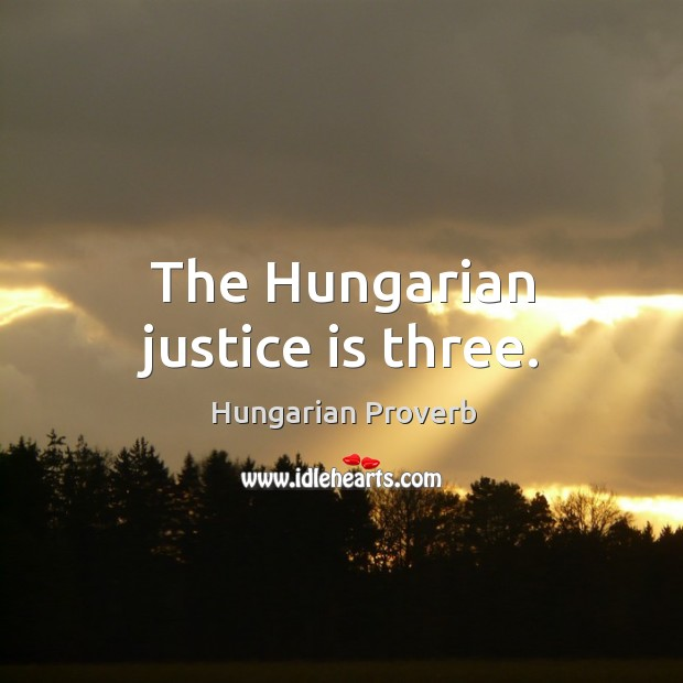 Image, The hungarian justice is three.