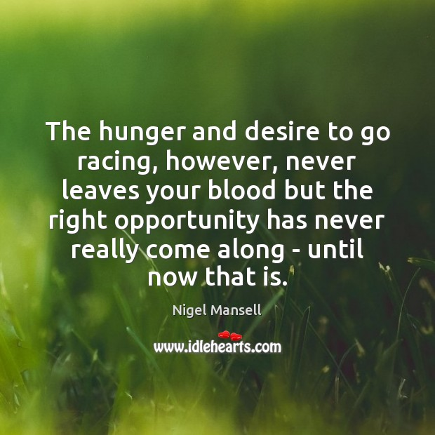 The hunger and desire to go racing, however, never leaves your blood Image