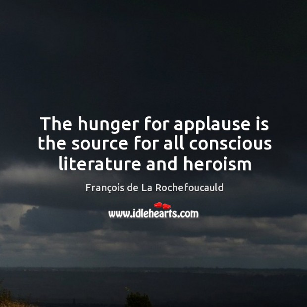 Image, The hunger for applause is the source for all conscious literature and heroism