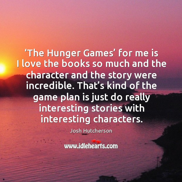 Image, The hunger games for me is I love the books so much and the character and the story were incredible.