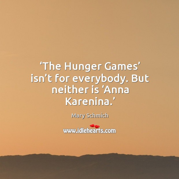 The hunger games isn't for everybody. But neither is anna karenina. Image
