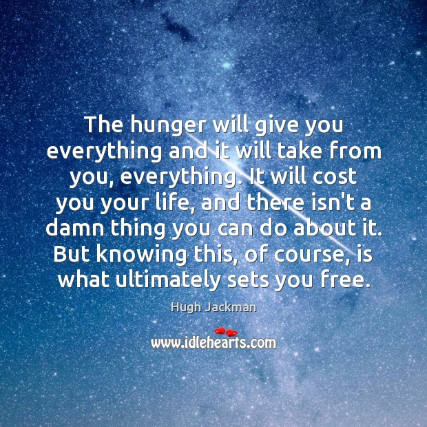Image, The hunger will give you everything and it will take from you,