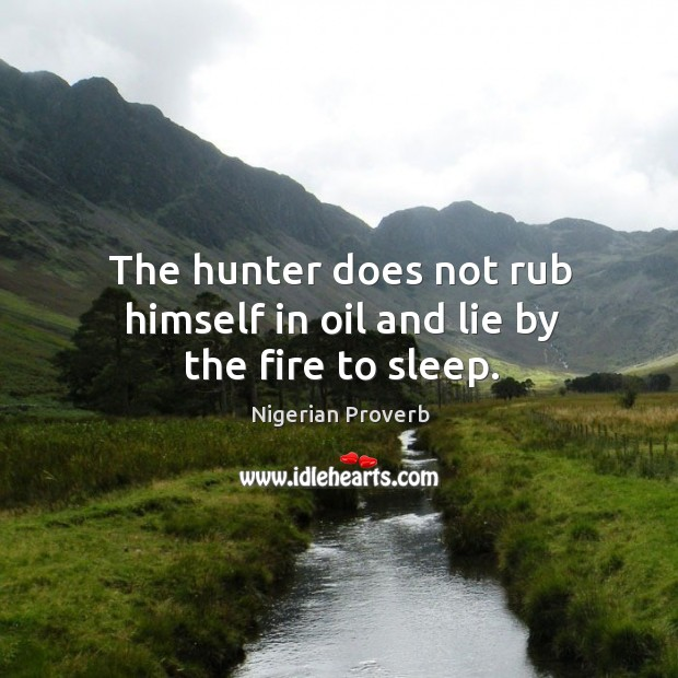 Image, The hunter does not rub himself in oil and lie by the fire to sleep.