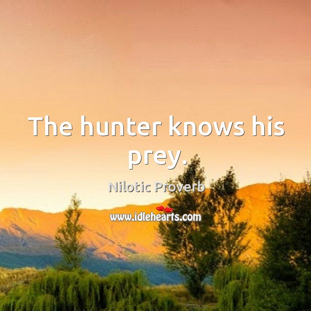 The hunter knows his prey. Nilotic Proverbs Image