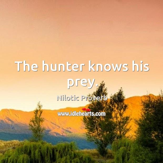 The hunter knows his prey. Nilotic Proverbs Image