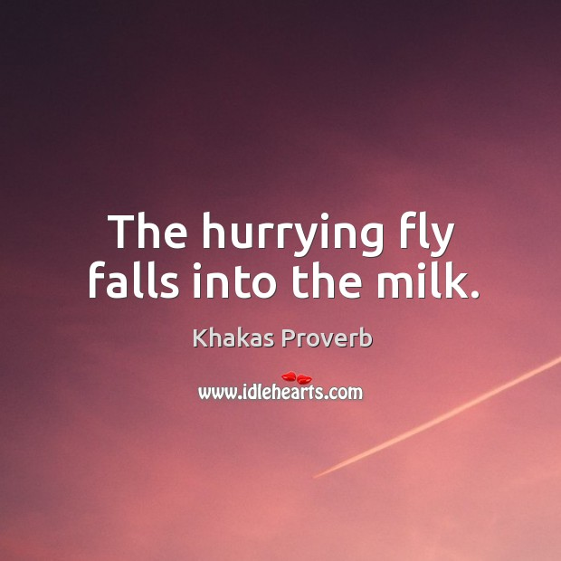 The hurrying fly falls into the milk. Khakas Proverbs Image