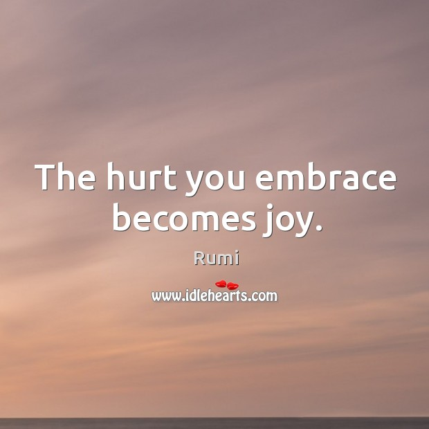 The hurt you embrace becomes joy. Image