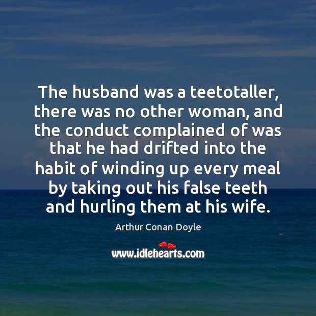 The husband was a teetotaller, there was no other woman, and the Image