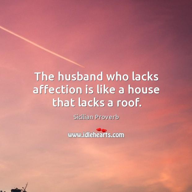 Image, The husband who lacks affection is like a house that lacks a roof.