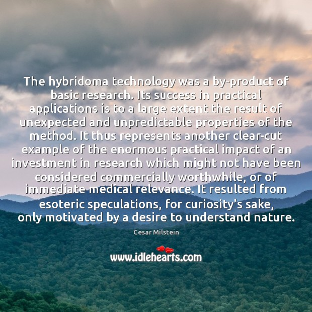 The hybridoma technology was a by-product of basic research. Its success in Image
