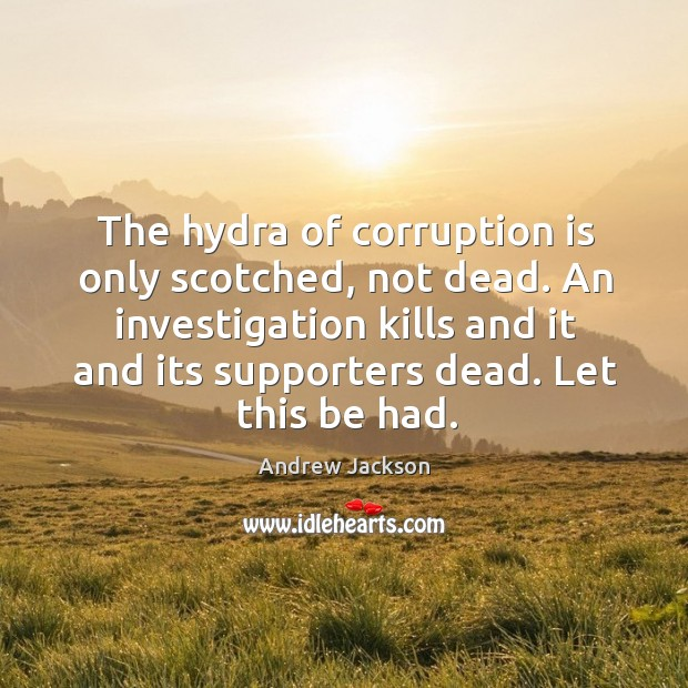 Image, The hydra of corruption is only scotched, not dead. An investigation kills