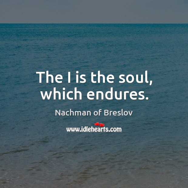 The I is the soul, which endures. Image