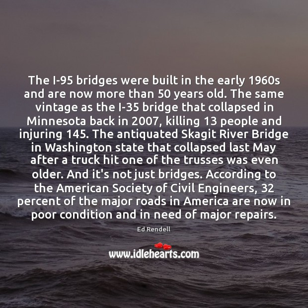 The I-95 bridges were built in the early 1960s and are now Ed Rendell Picture Quote