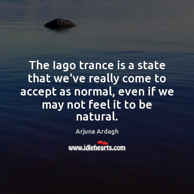 Image, The Iago trance is a state that we've really come to accept