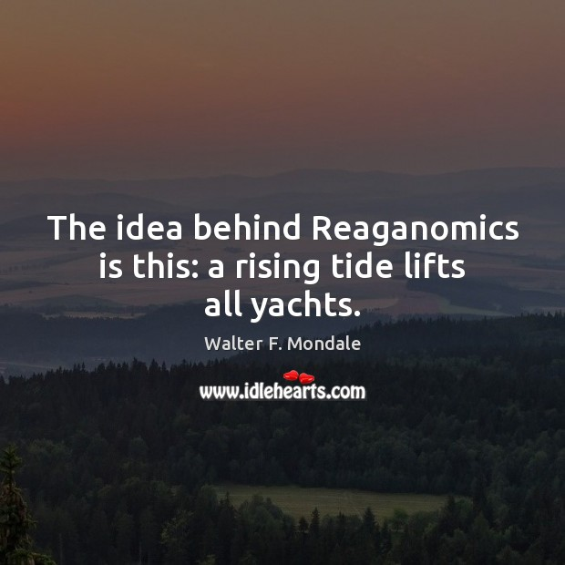 The idea behind Reaganomics is this: a rising tide lifts all yachts. Image