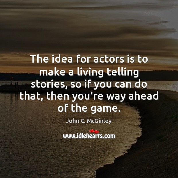 Image, The idea for actors is to make a living telling stories, so