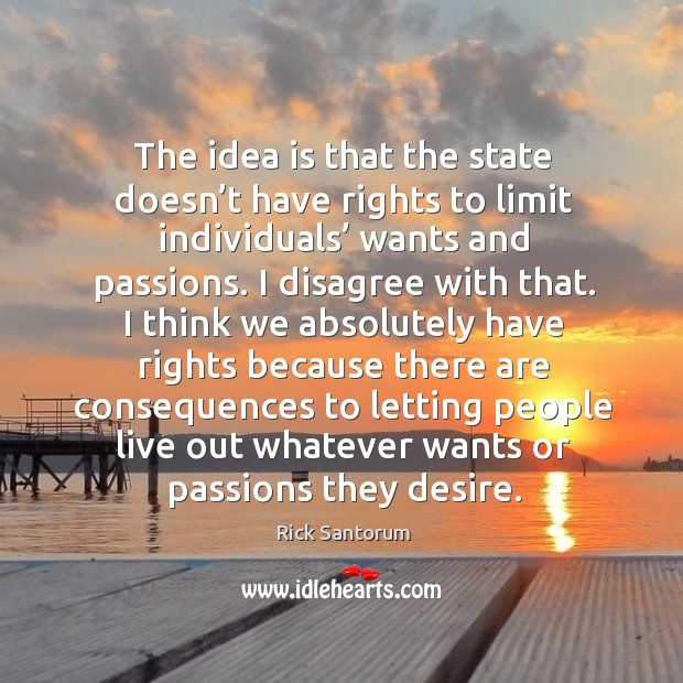The idea is that the state doesn't have rights to limit individuals' wants and passions. Image