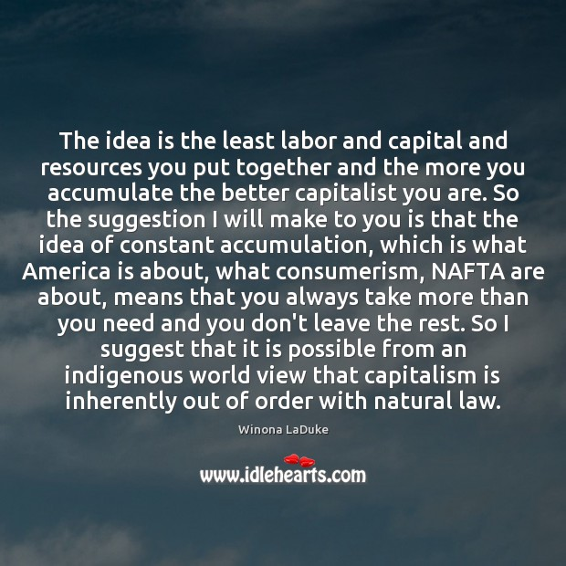 The idea is the least labor and capital and resources you put Capitalism Quotes Image