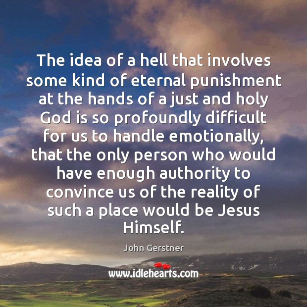 The idea of a hell that involves some kind of eternal punishment Reality Quotes Image