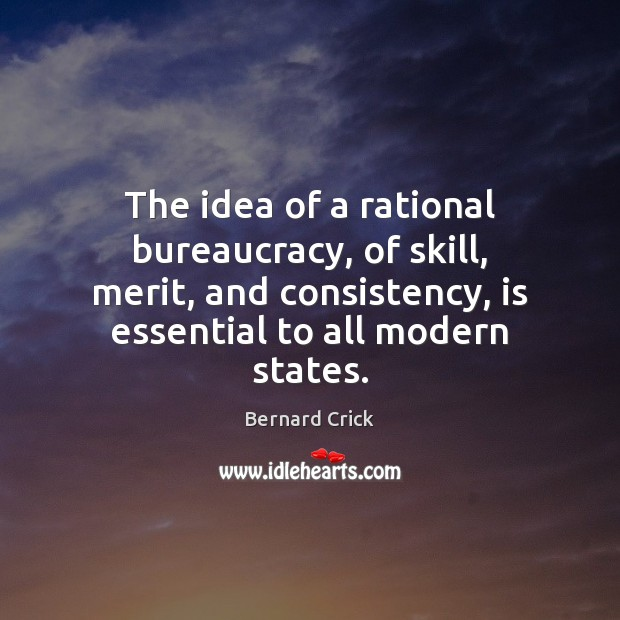 Image, The idea of a rational bureaucracy, of skill, merit, and consistency, is