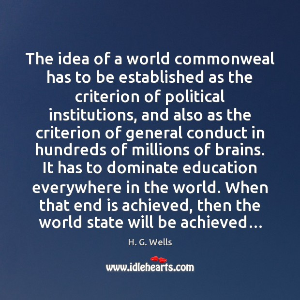 The idea of a world commonweal has to be established as the H. G. Wells Picture Quote
