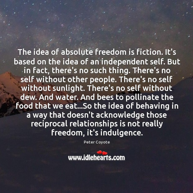 The idea of absolute freedom is fiction. It's based on the idea Image