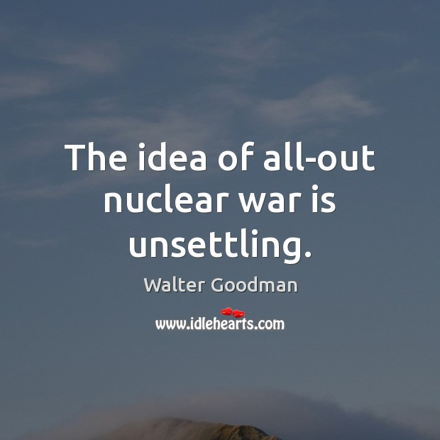 The idea of all-out nuclear war is unsettling. Image