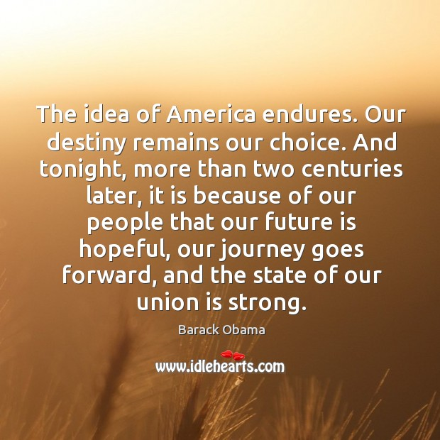 The idea of America endures. Our destiny remains our choice. And tonight, Union Quotes Image