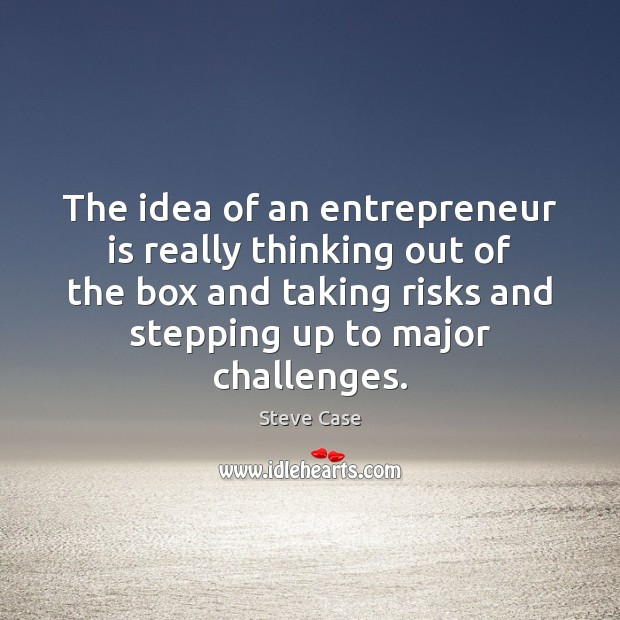 The idea of an entrepreneur is really thinking out of the box Image