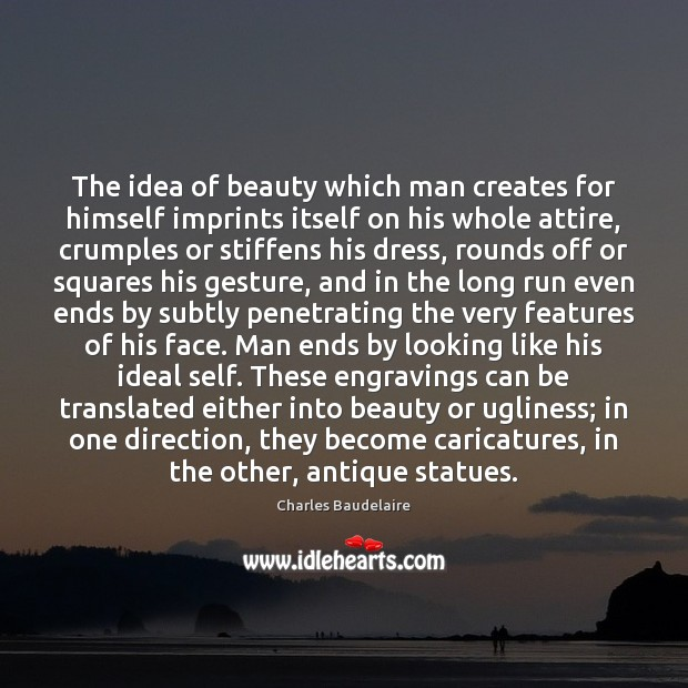 The idea of beauty which man creates for himself imprints itself on Image