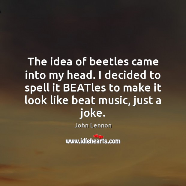 Image, The idea of beetles came into my head. I decided to spell