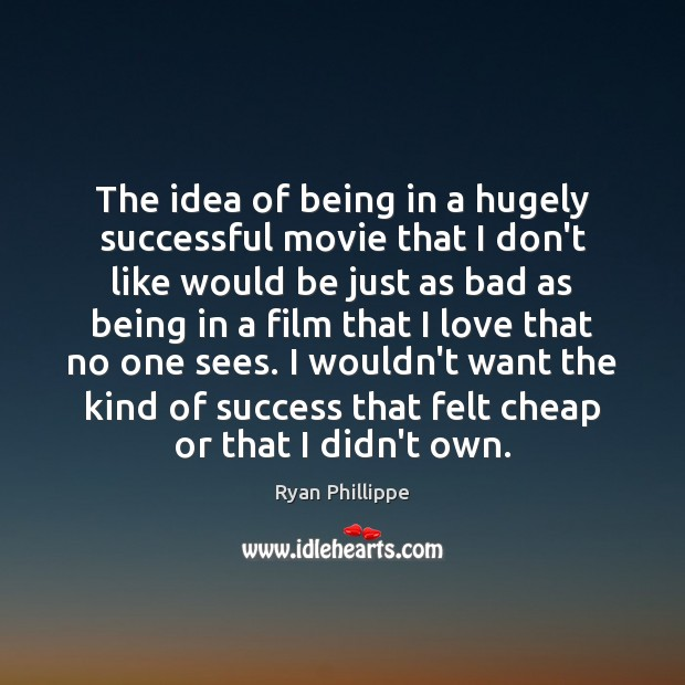 The idea of being in a hugely successful movie that I don't Image