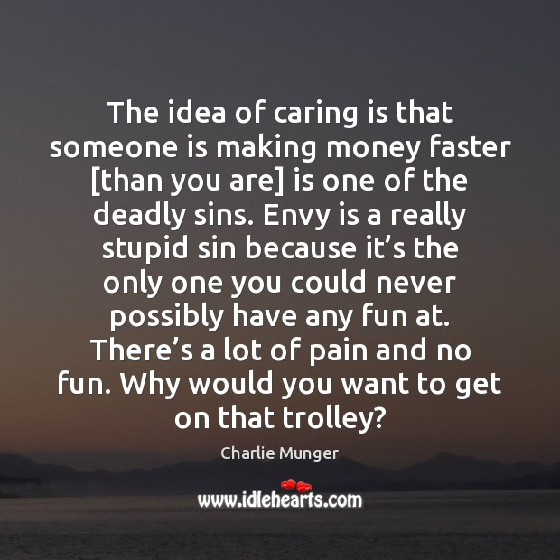 The idea of caring is that someone is making money faster [than Envy Quotes Image