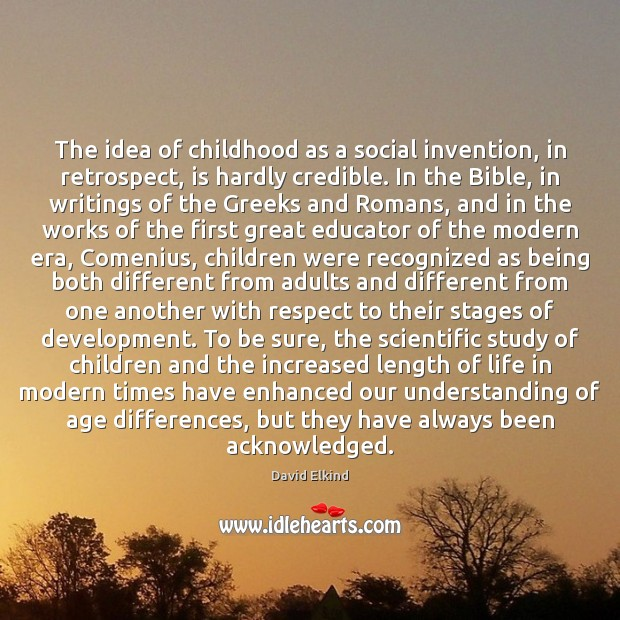 Image, The idea of childhood as a social invention, in retrospect, is hardly