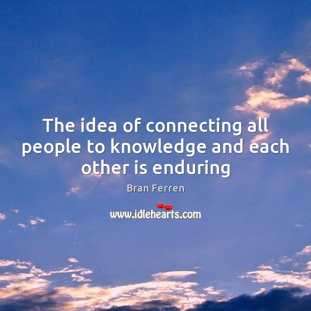 The idea of connecting all people to knowledge and each other is enduring Image