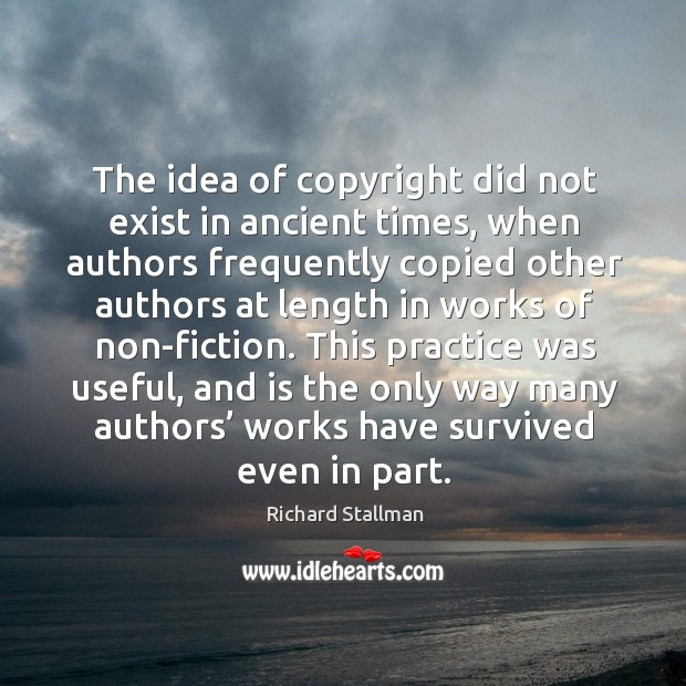 The idea of copyright did not exist in ancient times, when authors frequently copied other Image