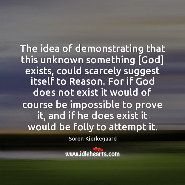 Image, The idea of demonstrating that this unknown something [God] exists, could scarcely