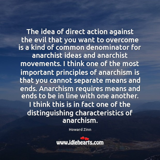 The idea of direct action against the evil that you want to Howard Zinn Picture Quote
