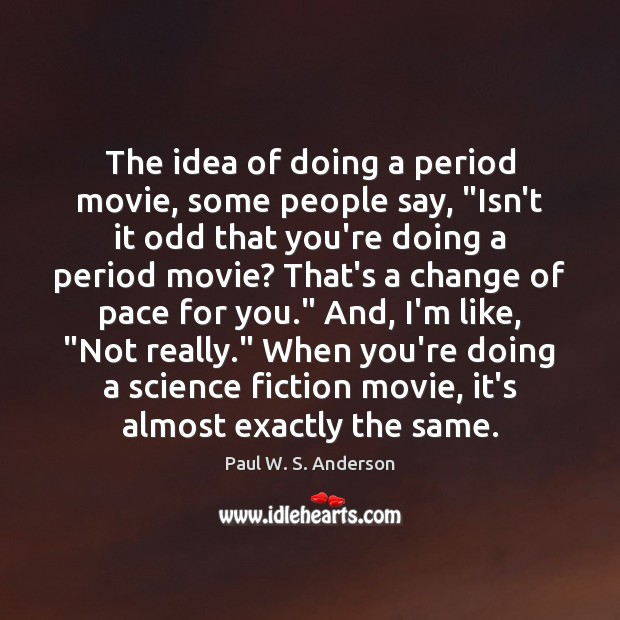 """The idea of doing a period movie, some people say, """"Isn't it Image"""