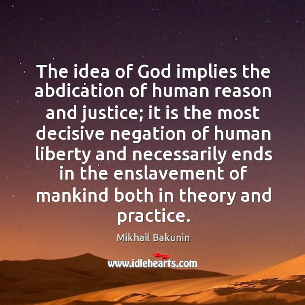 Image, The idea of God implies the abdication of human reason and justice;