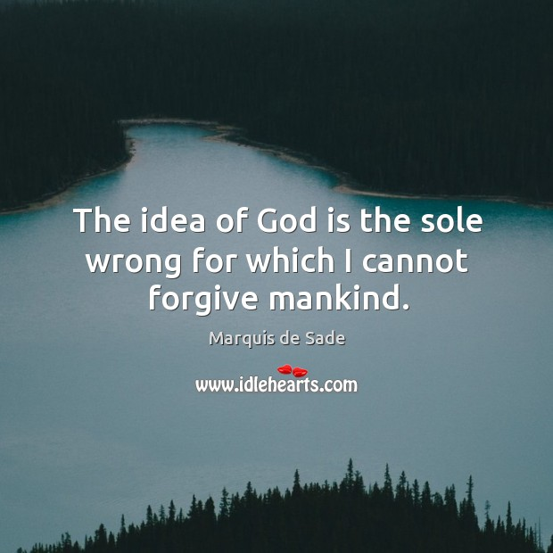 The idea of God is the sole wrong for which I cannot forgive mankind. Image