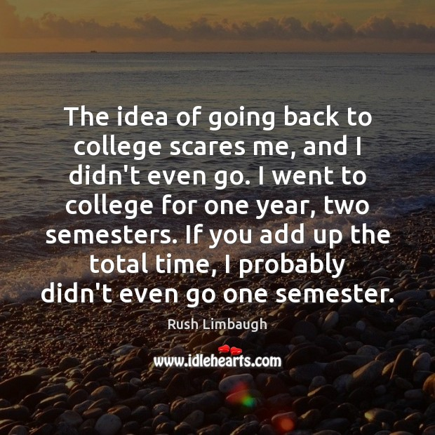 Image, The idea of going back to college scares me, and I didn't
