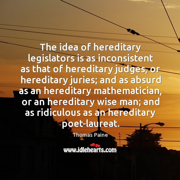 Image, The idea of hereditary legislators is as inconsistent as that of hereditary