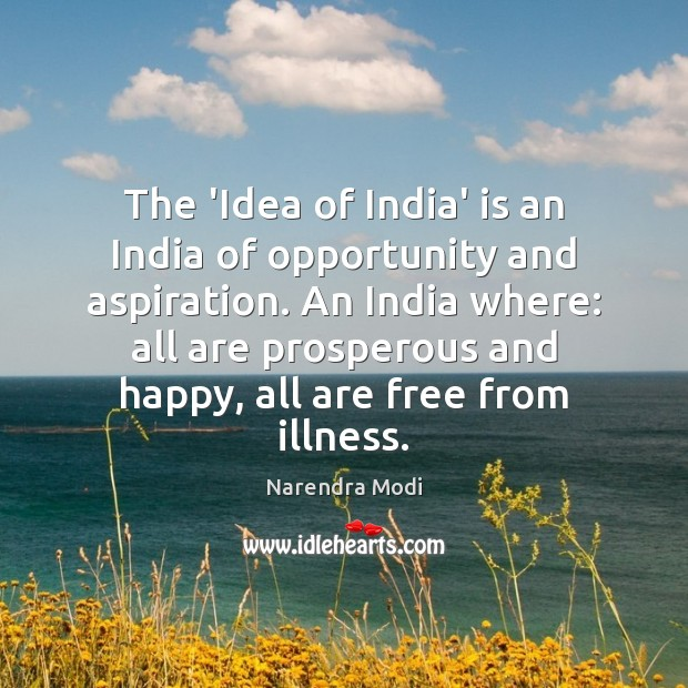 Image, The 'Idea of India' is an India of opportunity and aspiration. An