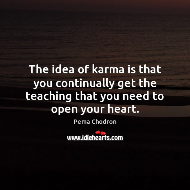 Image, The idea of karma is that you continually get the teaching that